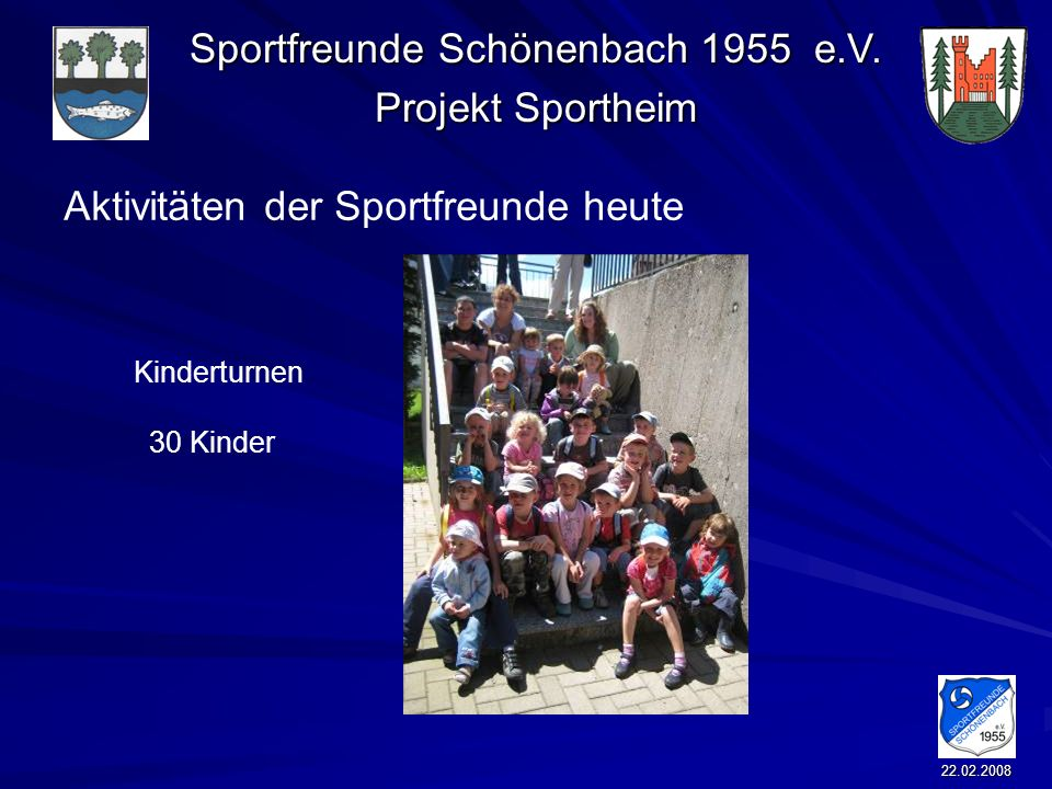 Sportfreunde Schönenbach 1955 e.V. Projekt Sportheim 22.02.2008 Aktivitäten der Sportfreunde heute Kinderturnen 30 Kinder