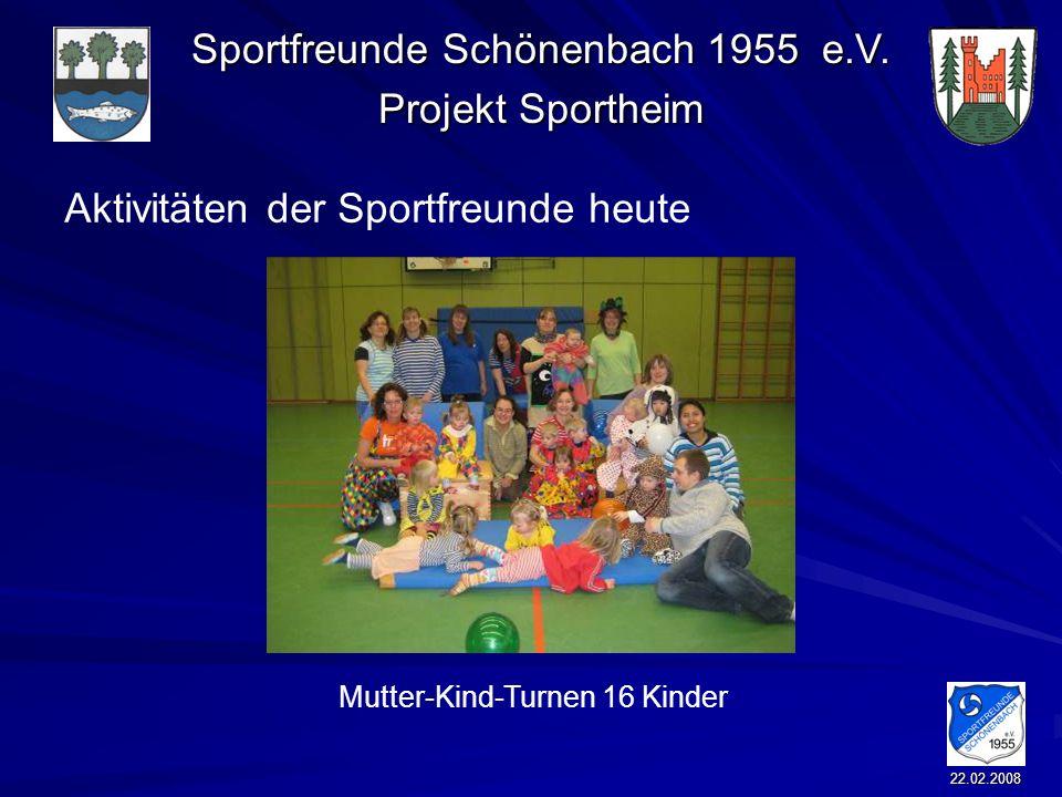 Sportfreunde Schönenbach 1955 e.V. Projekt Sportheim 22.02.2008 Aktivitäten der Sportfreunde heute Mutter-Kind-Turnen 16 Kinder