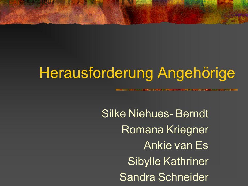 Herausforderung Angehörige Silke Niehues- Berndt Romana Kriegner Ankie van Es Sibylle Kathriner Sandra Schneider