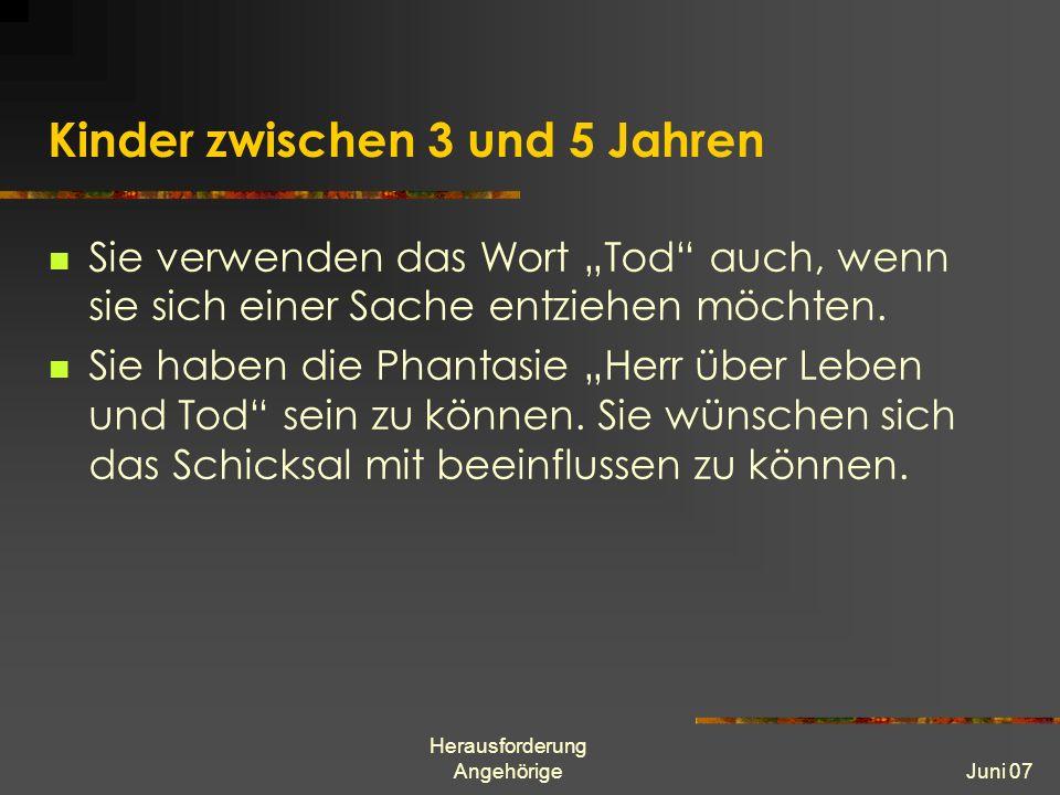 Herausforderung AngehörigeJuni 07 Kinder zwischen 3 und 5 Jahren Sie verwenden das Wort Tod auch, wenn sie sich einer Sache entziehen möchten.