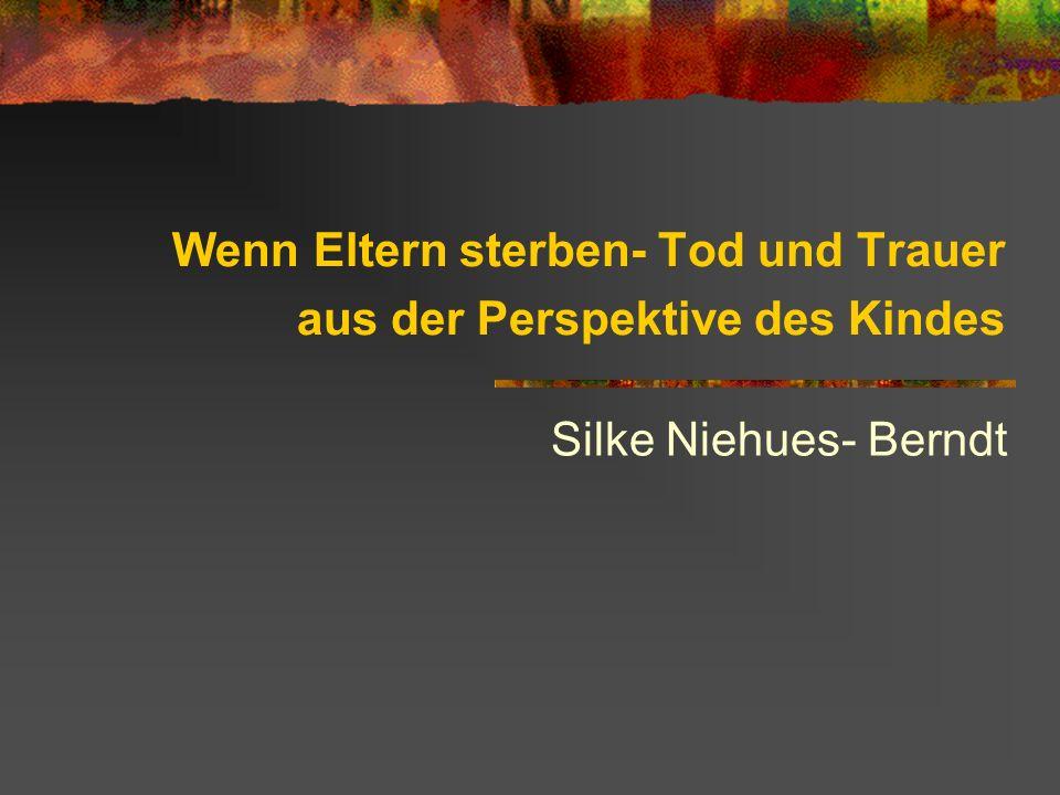 Wenn Eltern sterben- Tod und Trauer aus der Perspektive des Kindes Silke Niehues- Berndt