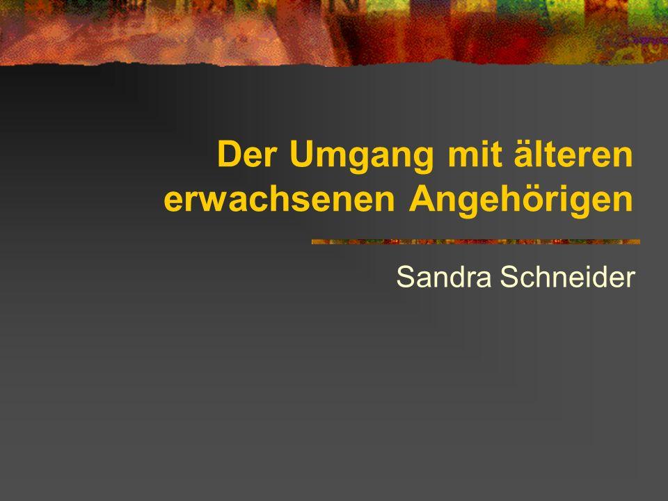 Der Umgang mit älteren erwachsenen Angehörigen Sandra Schneider