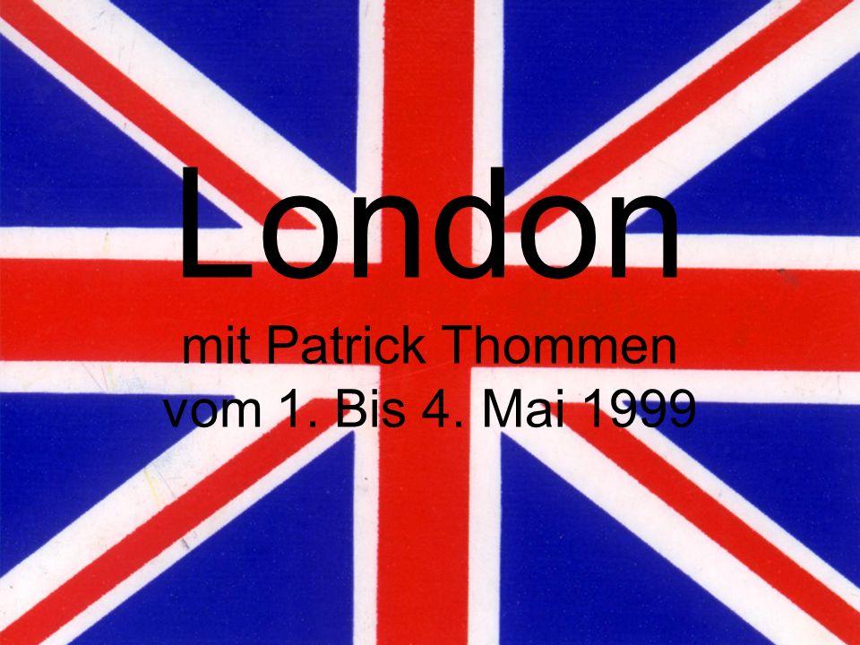 London mit Patrick Thommen vom 1. Bis 4. Mai 1999