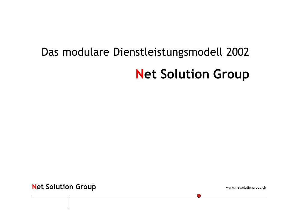 www.netsolutiongroup.ch Net Solution Group Das modulare Dienstleistungsmodell 2002 Net Solution Group