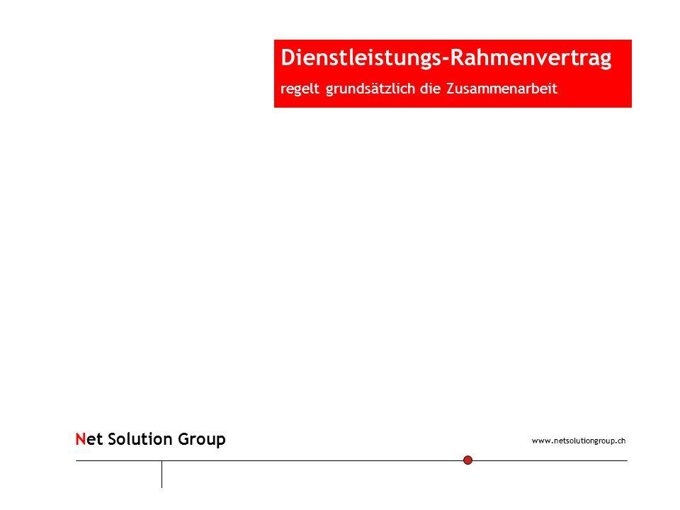 Dienstleistungs-Rahmenvertrag regelt grundsätzlich die Zusammenarbeit www.netsolutiongroup.ch Net Solution Group