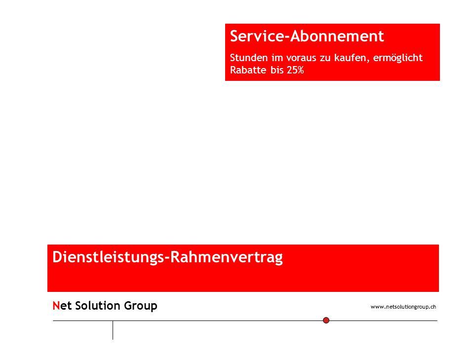Dienstleistungs-Rahmenvertrag Service-Abonnement Stunden im voraus zu kaufen, ermöglicht Rabatte bis 25% www.netsolutiongroup.ch Net Solution Group