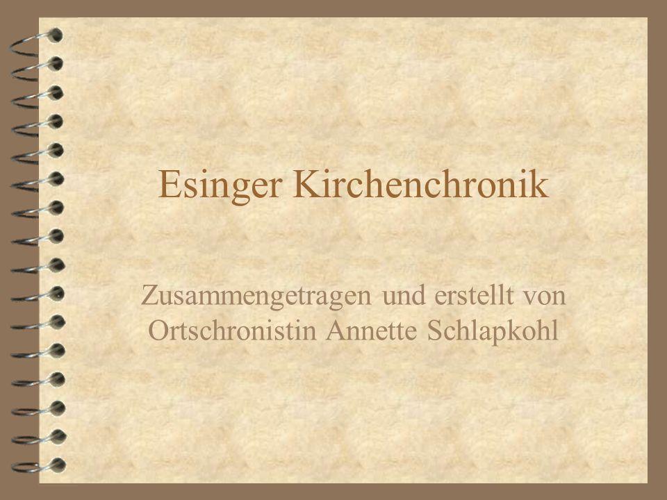 Esinger Kirchenchronik Zusammengetragen und erstellt von Ortschronistin Annette Schlapkohl