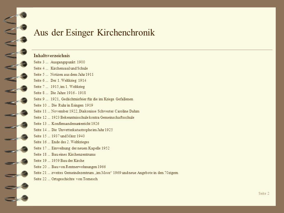 Seite 3 Aus der Esinger Kirchenchronik Für die Kirchengemeinde Tornesch, die bis 1934 den Namen Kirchengemeinde Esingen trug, existiert eine handschriftlich verfasste Kirchenchronik in zwei Bänden für die Jahre ab 1900.