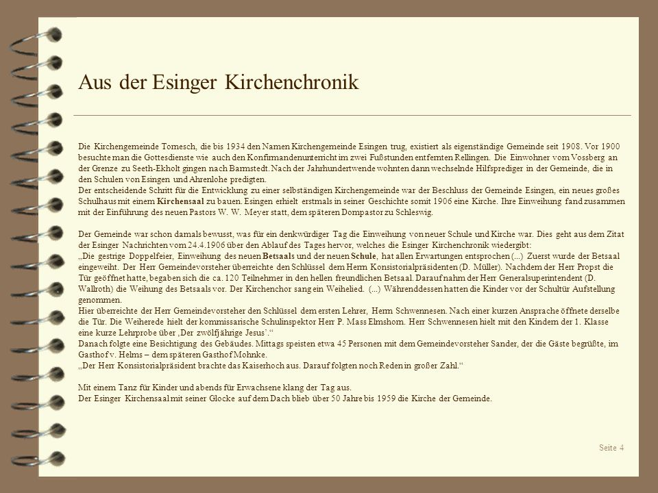 Seite 4 Aus der Esinger Kirchenchronik Die Kirchengemeinde Tornesch, die bis 1934 den Namen Kirchengemeinde Esingen trug, existiert als eigenständige
