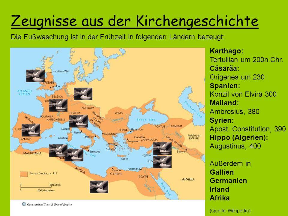 Zeugnisse aus der Kirchengeschichte Die Fußwaschung ist in der Frühzeit in folgenden Ländern bezeugt: Karthago: Tertullian um 200n.Chr.