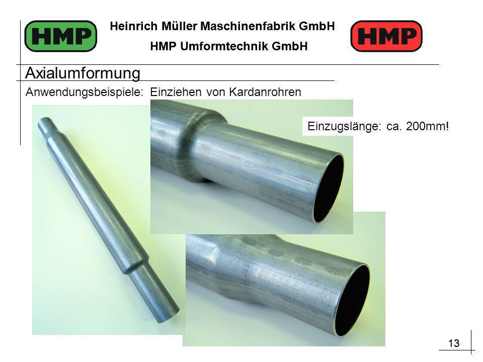 13 Heinrich Müller Maschinenfabrik GmbH HMP Umformtechnik GmbH 13 Heinrich Müller Maschinenfabrik GmbH HMP Umformtechnik GmbH Anwendungsbeispiele: Einziehen von Kardanrohren Einzugslänge: ca.