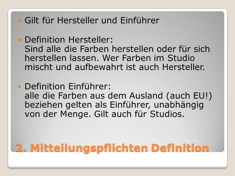 2. Mitteilungspflichten Definition Gilt für Hersteller und Einführer Definition Hersteller: Sind alle die Farben herstellen oder für sich herstellen l