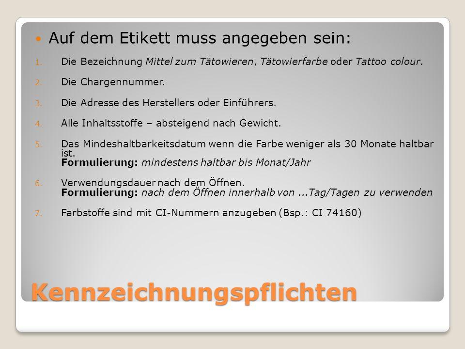 Kennzeichnungspflichten Auf dem Etikett muss angegeben sein: 1. Die Bezeichnung Mittel zum Tätowieren, Tätowierfarbe oder Tattoo colour. 2. Die Charge