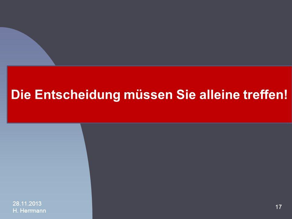 16 Gedanken zur Entscheidungsfindung Wer hilft Ihnen bei der Entscheidung? -Klassenlehrer, Fachlehrer + SL -Beratungslehrer 28.11.2013 H. Herrmann