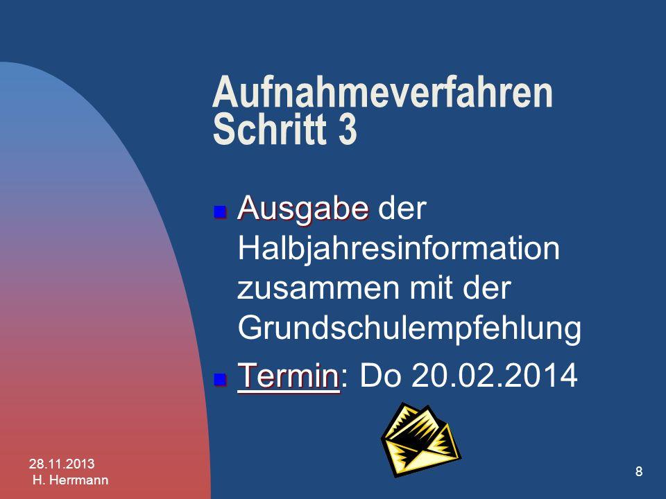 Aufnahmeverfahren Schritt 2 Erstellen der Grundschulempfehlung Erstellen der Grundschulempfehlung durch die Klassenkonferenz Termin Termin: 13.02.2014