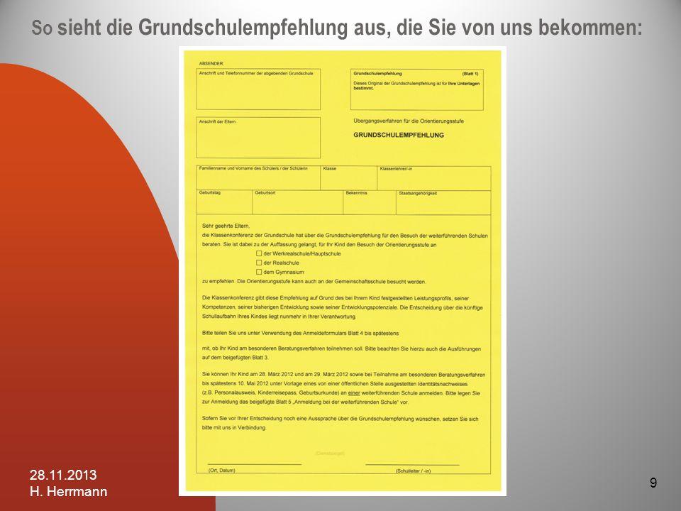 Aufnahmeverfahren Schritt 3 Ausgabe Ausgabe der Halbjahresinformation zusammen mit der Grundschulempfehlung Termin Termin: Do 20.02.2014 28.11.2013 H.