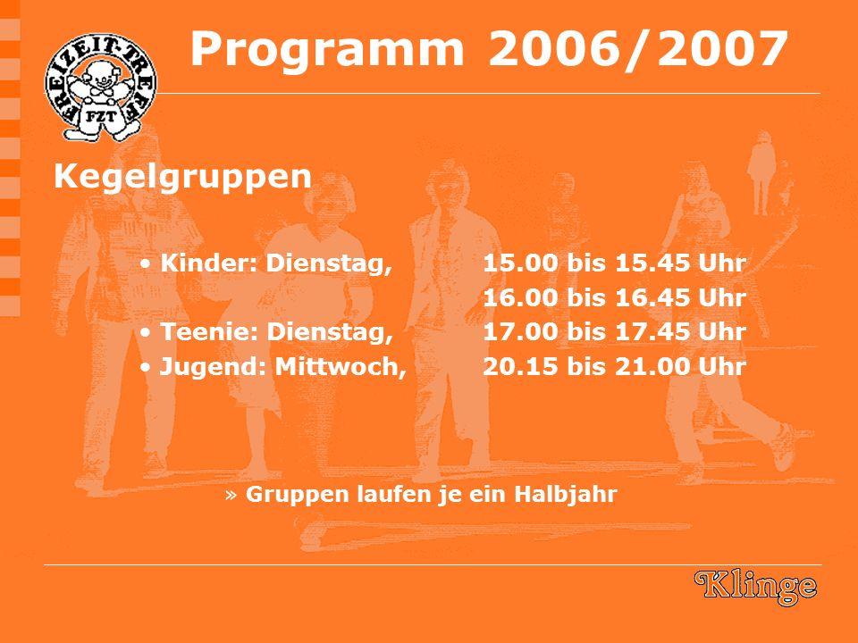 Kegelgruppen Kinder: Dienstag, 15.00 bis 15.45 Uhr 16.00 bis 16.45 Uhr Teenie: Dienstag,17.00 bis 17.45 Uhr Jugend: Mittwoch,20.15 bis 21.00 Uhr »Gruppen laufen je ein Halbjahr Programm 2006/2007