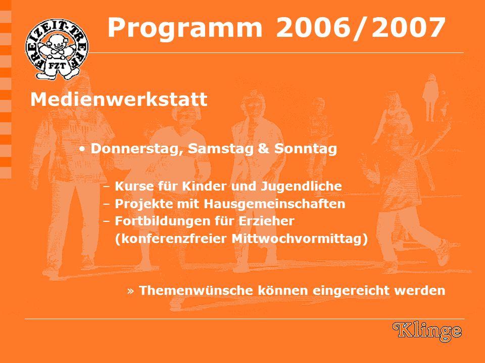 Medienwerkstatt Donnerstag, Samstag & Sonntag –Kurse für Kinder und Jugendliche –Projekte mit Hausgemeinschaften –Fortbildungen für Erzieher (konferenzfreier Mittwochvormittag) »Themenwünsche können eingereicht werden Programm 2006/2007