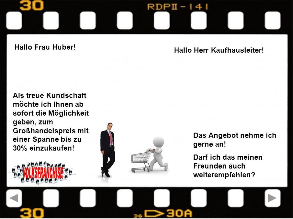 Hallo Frau Huber. Hallo Herr Kaufhausleiter.