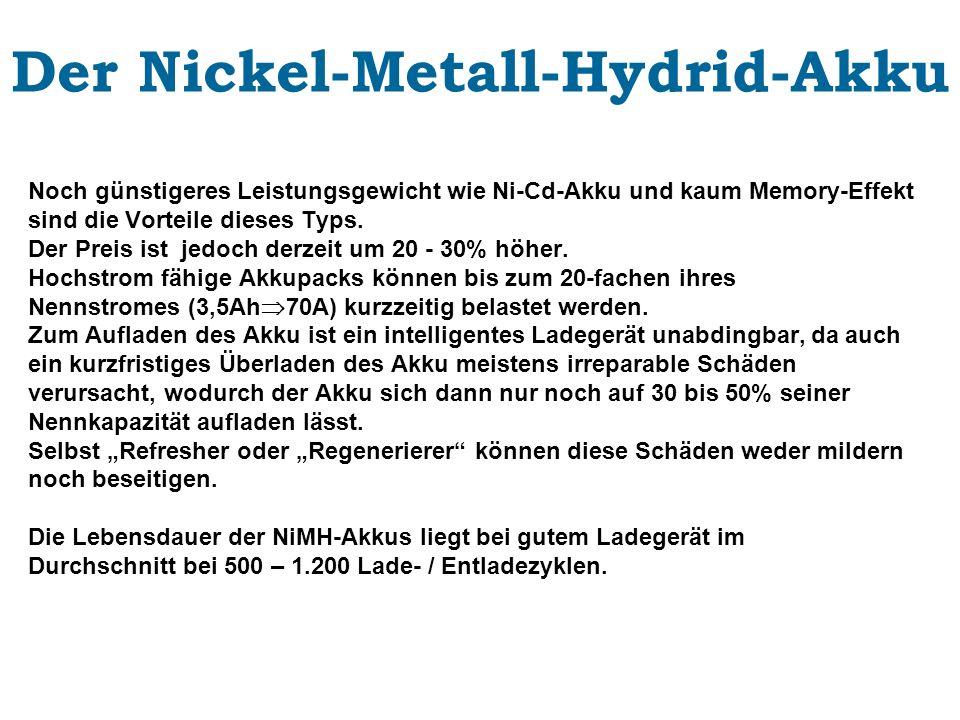 Der Nickel-Metall-Hydrid-Akku Noch günstigeres Leistungsgewicht wie Ni-Cd-Akku und kaum Memory-Effekt sind die Vorteile dieses Typs. Der Preis ist jed