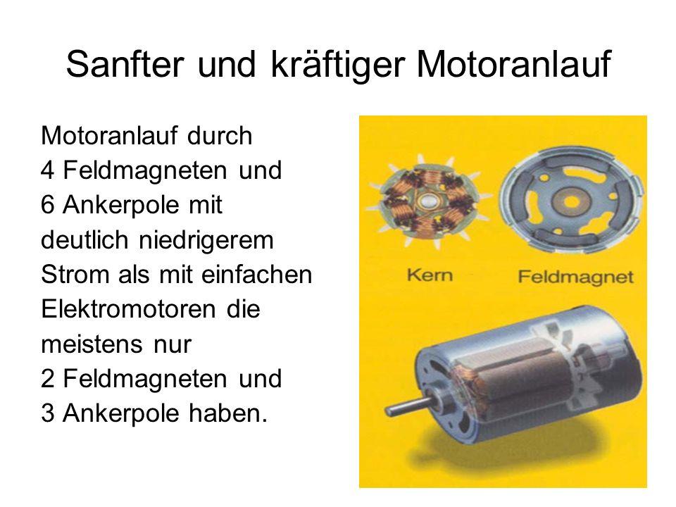 Sanfter und kräftiger Motoranlauf Motoranlauf durch 4 Feldmagneten und 6 Ankerpole mit deutlich niedrigerem Strom als mit einfachen Elektromotoren die