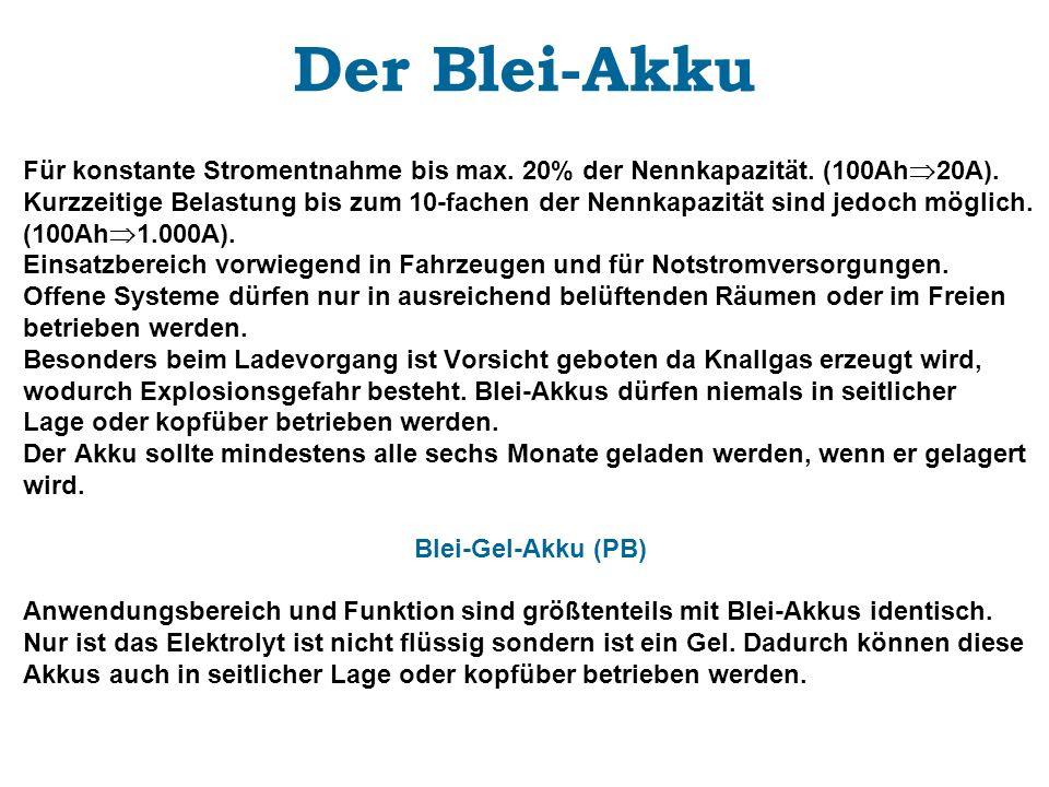 Der Blei-Akku Für konstante Stromentnahme bis max. 20% der Nennkapazität. (100Ah 20A). Kurzzeitige Belastung bis zum 10-fachen der Nennkapazität sind