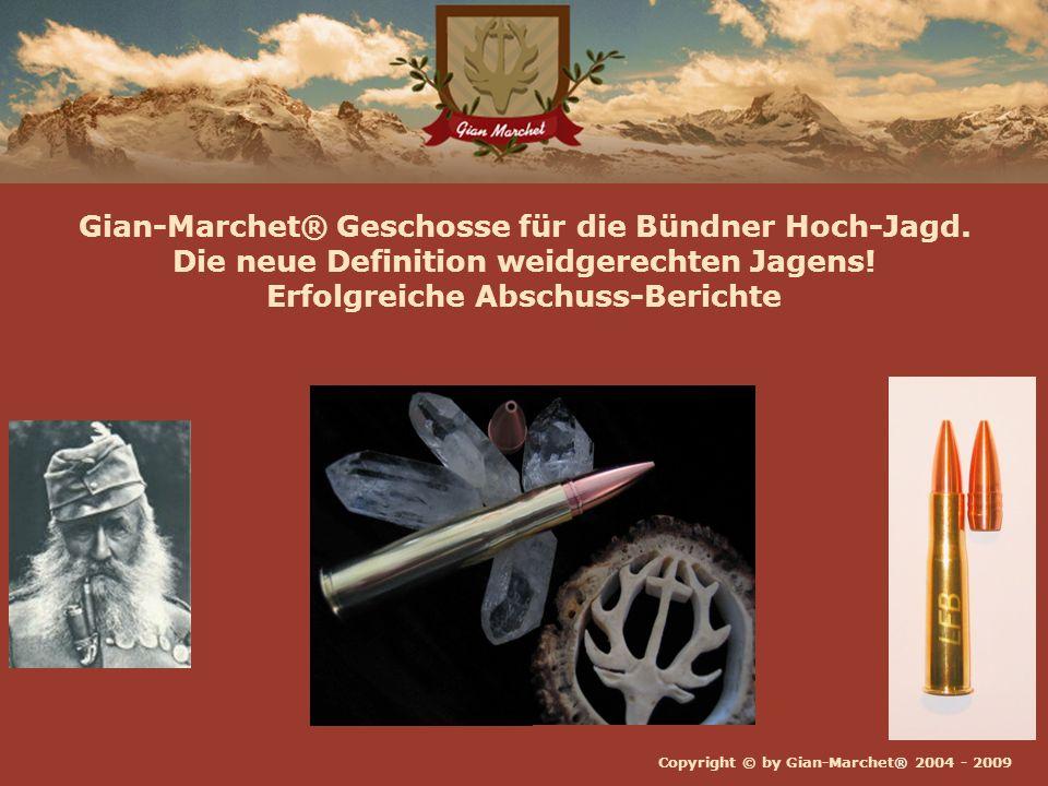 Copyright © by Gian-Marchet® 2004 - 2009 Vorteile Bleifreie Jagd-Geschosse Vorteile bezüglich Ziel-Ballistik: Garantierter Ausschuss bis 50cm Fleisch.