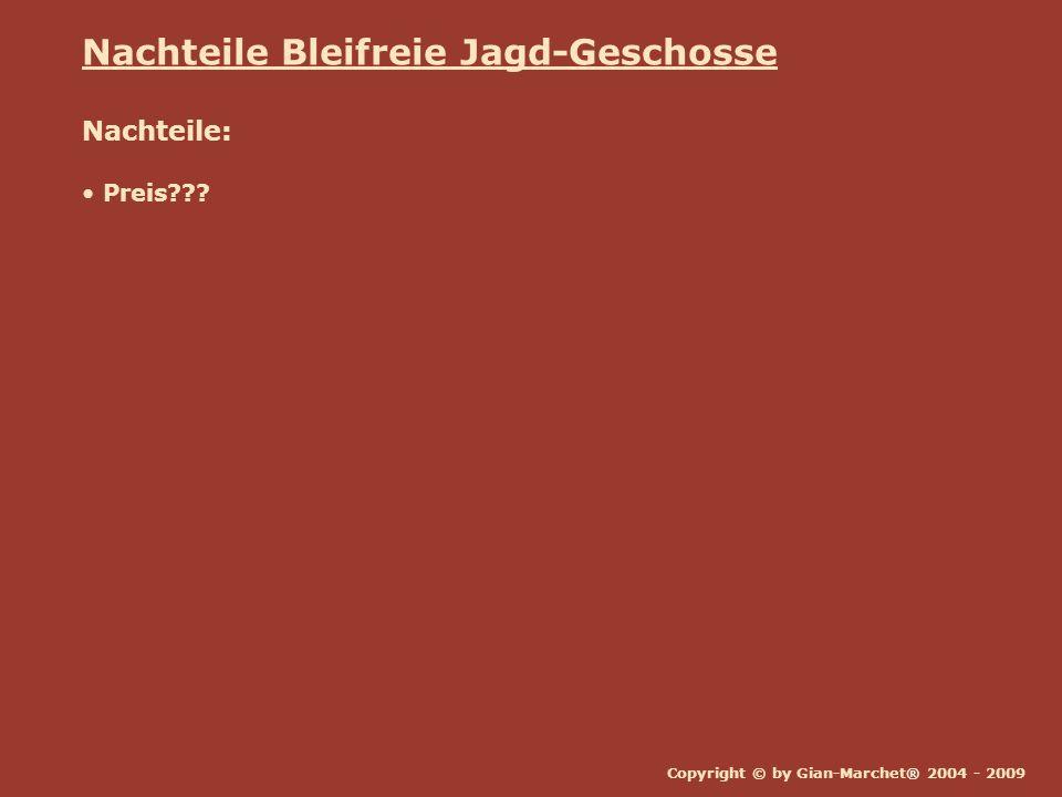 Copyright © by Gian-Marchet® 2004 - 2009 Nachteile Bleifreie Jagd-Geschosse Nachteile: Preis???