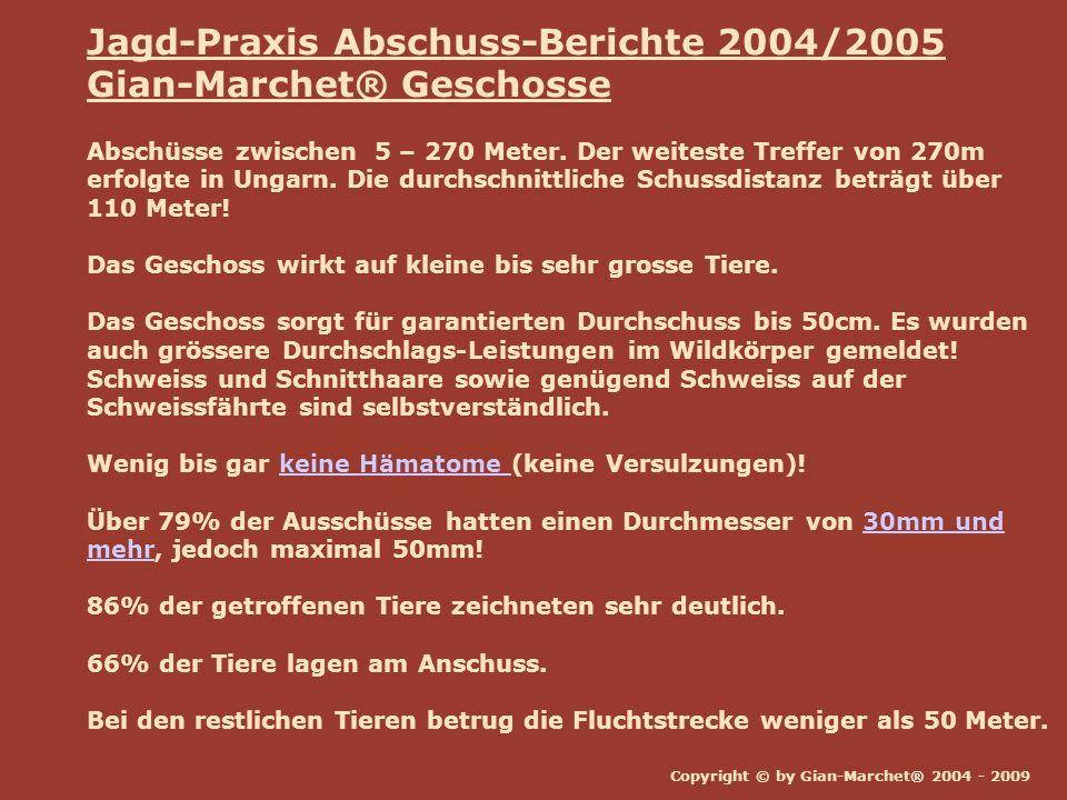 Copyright © by Gian-Marchet® 2004 - 2009 Jagd-Praxis Abschuss-Berichte 2004/2005 Gian-Marchet® Geschosse Abschüsse zwischen 5 – 270 Meter. Der weitest