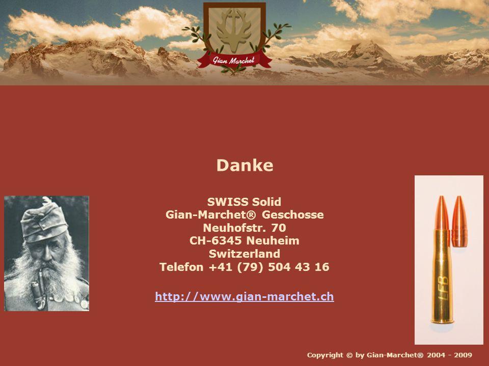 Copyright © by Gian-Marchet® 2004 - 2009 Danke SWISS Solid Gian-Marchet® Geschosse Neuhofstr. 70 CH-6345 Neuheim Switzerland Telefon +41 (79) 504 43 1