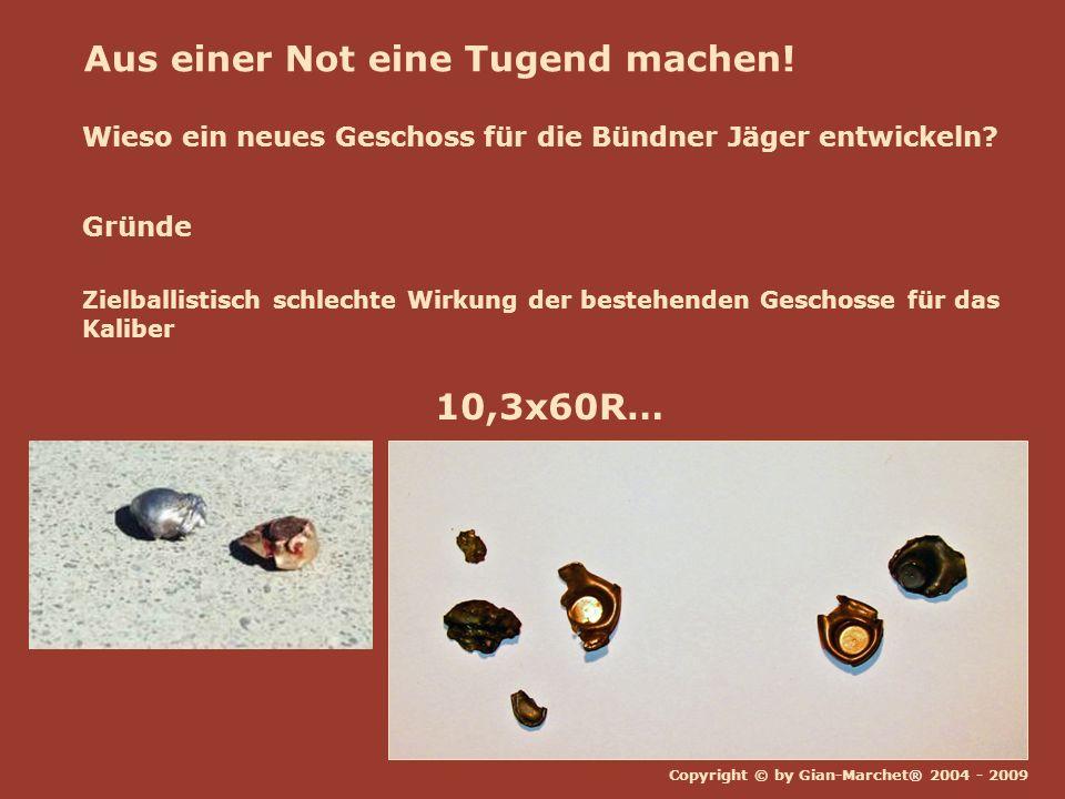 Copyright © by Gian-Marchet® 2004 - 2009 Aus einer Not eine Tugend machen! Wieso ein neues Geschoss für die Bündner Jäger entwickeln? Gründe Zielballi