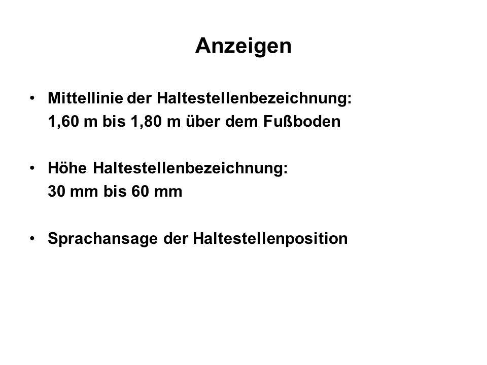 Anzeigen Mittellinie der Haltestellenbezeichnung: 1,60 m bis 1,80 m über dem Fußboden Höhe Haltestellenbezeichnung: 30 mm bis 60 mm Sprachansage der H