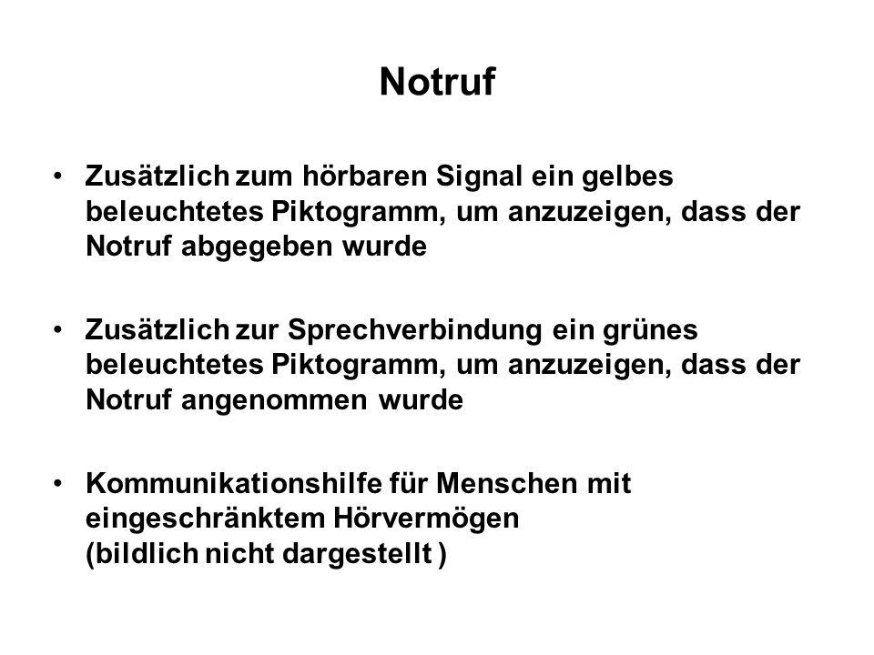 Notruf Zusätzlich zum hörbaren Signal ein gelbes beleuchtetes Piktogramm, um anzuzeigen, dass der Notruf abgegeben wurde Zusätzlich zur Sprechverbindu