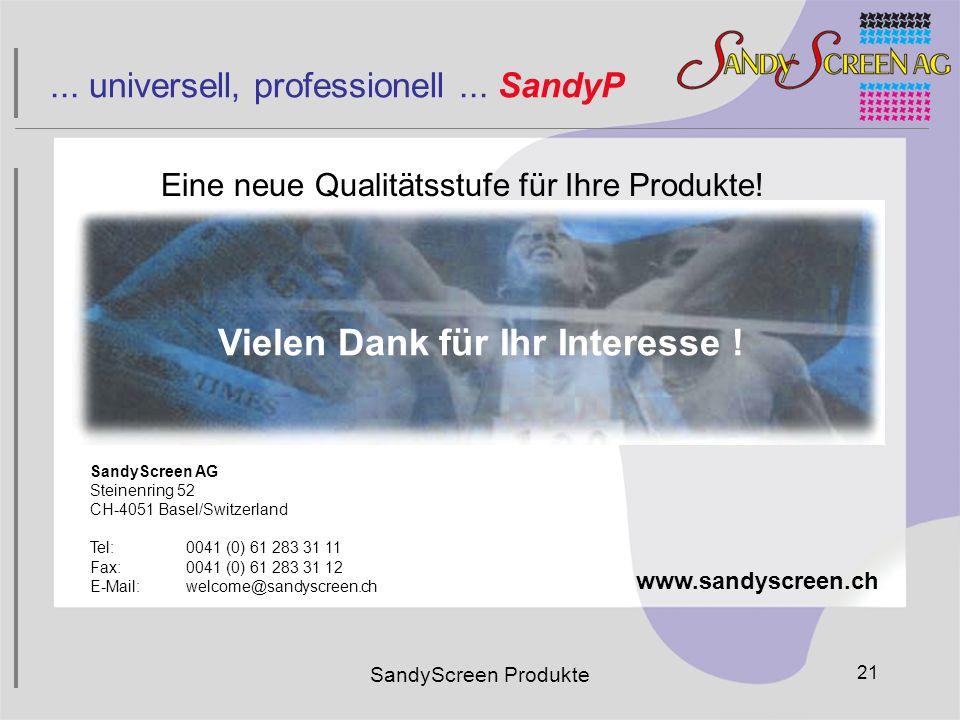 SandyScreen AG Steinenring 52 CH-4051 Basel/Switzerland Tel:0041 (0) 61 283 31 11 Fax:0041 (0) 61 283 31 12 E-Mail:welcome@sandyscreen.ch www.sandyscr