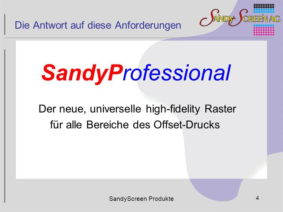 SandyProfessional Der neue, universelle high-fidelity Raster für alle Bereiche des Offset-Drucks SandyScreen Produkte 4 Die Antwort auf diese Anforder