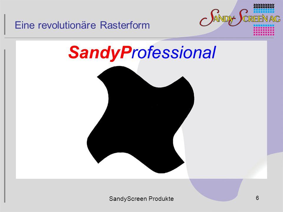 SandyScreen Produkte 6 SandyProfessional Eine revolutionäre Rasterform