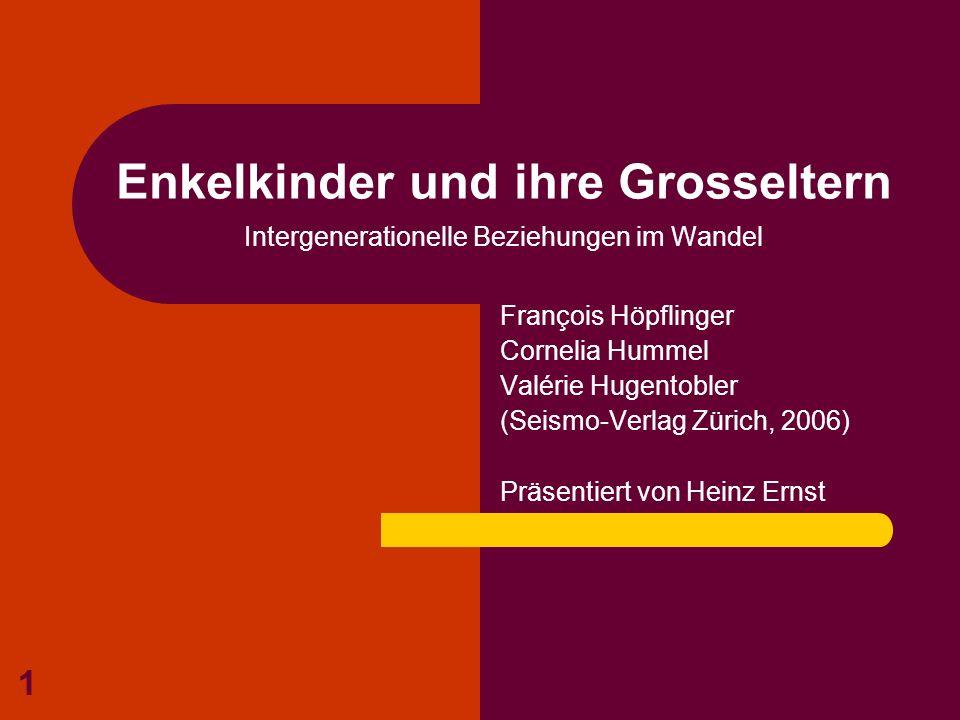 1 Enkelkinder und ihre Grosseltern Intergenerationelle Beziehungen im Wandel François Höpflinger Cornelia Hummel Valérie Hugentobler (Seismo-Verlag Zü