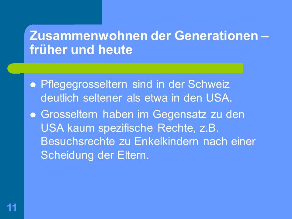 11 Zusammenwohnen der Generationen – früher und heute Pflegegrosseltern sind in der Schweiz deutlich seltener als etwa in den USA. Grosseltern haben i
