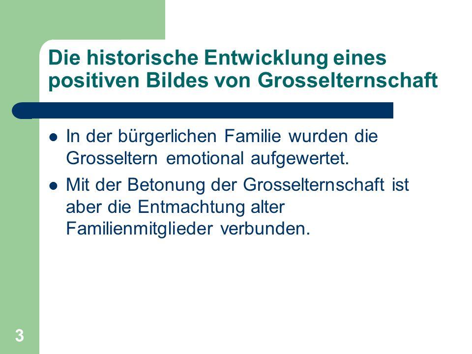 3 Die historische Entwicklung eines positiven Bildes von Grosselternschaft In der bürgerlichen Familie wurden die Grosseltern emotional aufgewertet. M