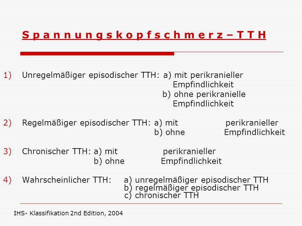 T T H Häufigkeit in Ö: episodisch – 50 - 80% chronisch – 4 - 6% d.