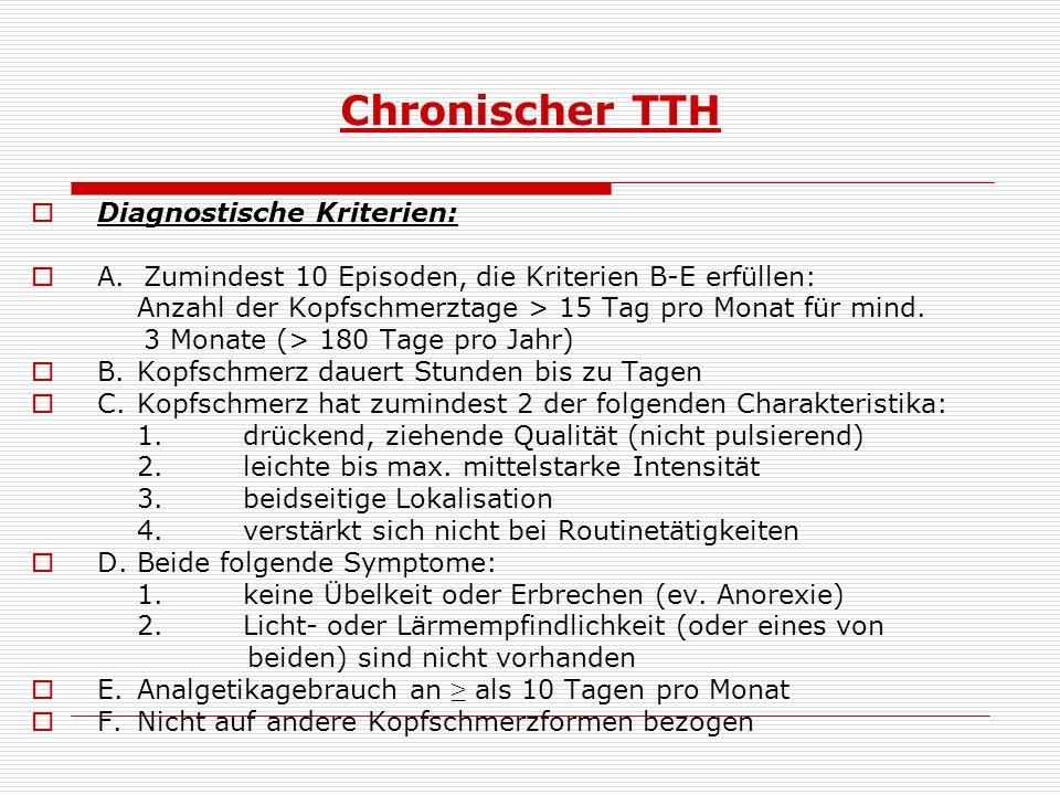 T T H - Probleme MedikamentenübergebrauchsKS Kriterien:+ chronisch an > 15 d/Mo + dumpf- drückend (nicht pulsierend) + leichte od.
