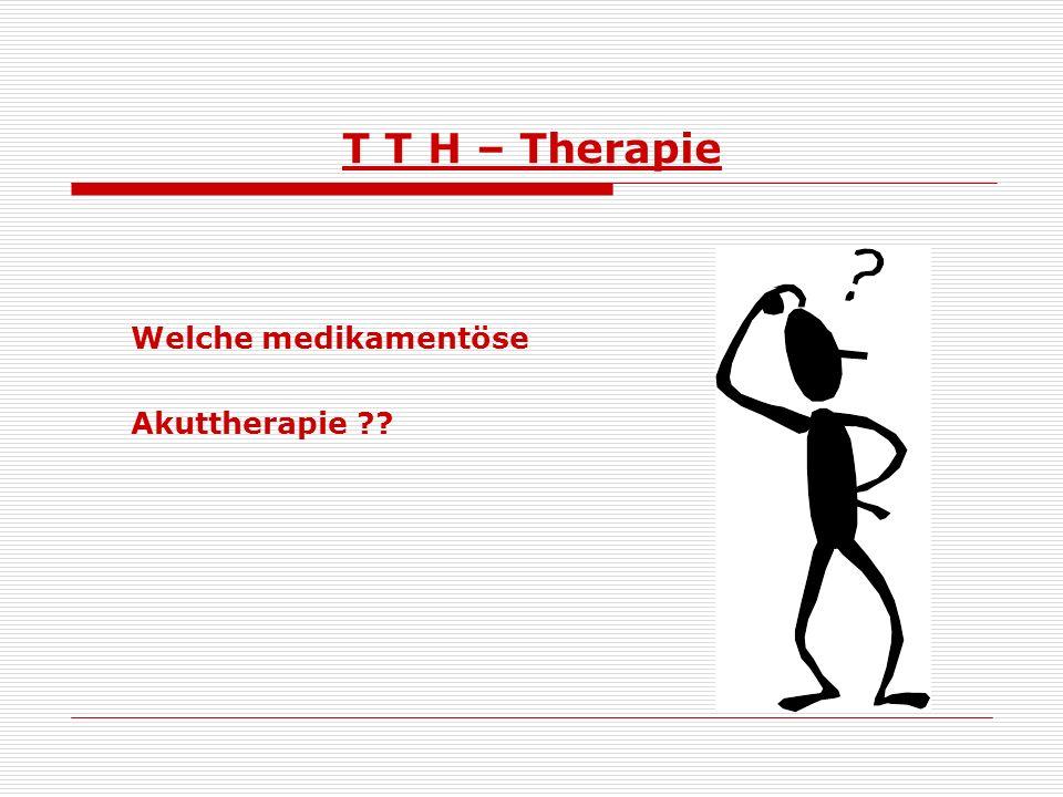 T T H - Therapie medikamentös: episodischer SKS: Aspirin® 500-1000mg p.o.