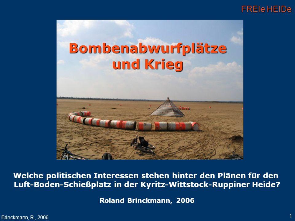FREIe HEIDe Brinckmann, R., 2006 1 Bombenabwurfplätze und Krieg Welche politischen Interessen stehen hinter den Plänen für den Luft-Boden-Schießplatz