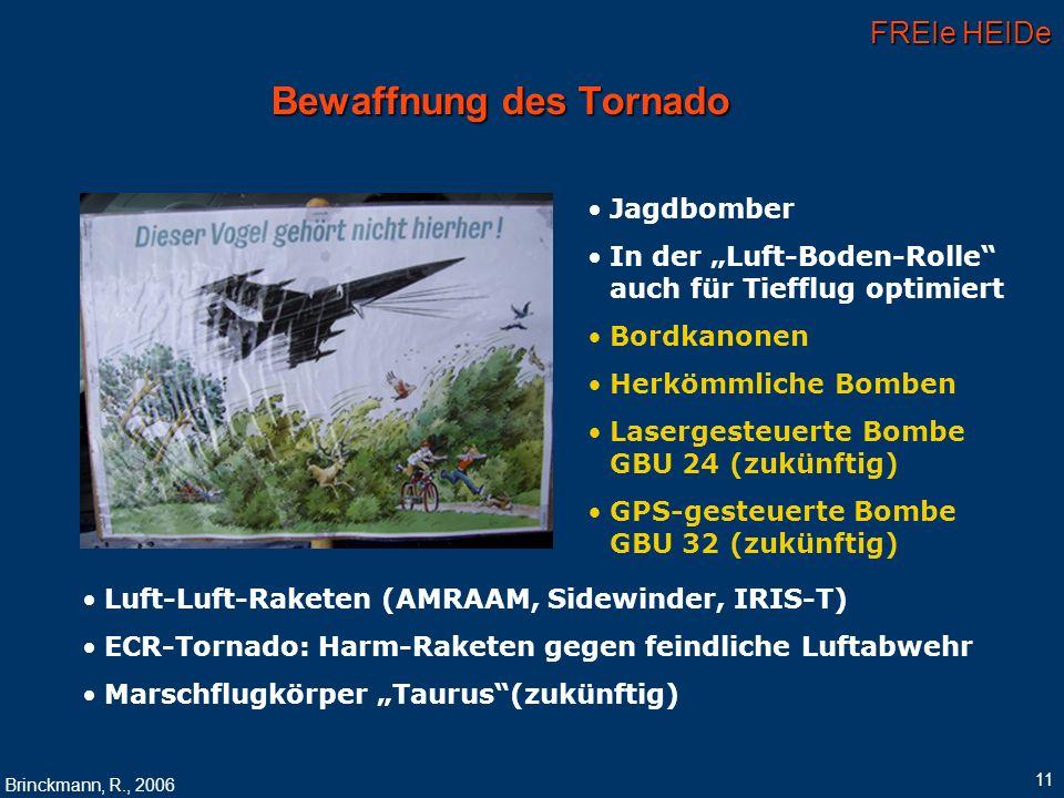 FREIe HEIDe Brinckmann, R., 2006 11 Bewaffnung des Tornado Jagdbomber In der Luft-Boden-Rolle auch für Tiefflug optimiert Bordkanonen Herkömmliche Bom