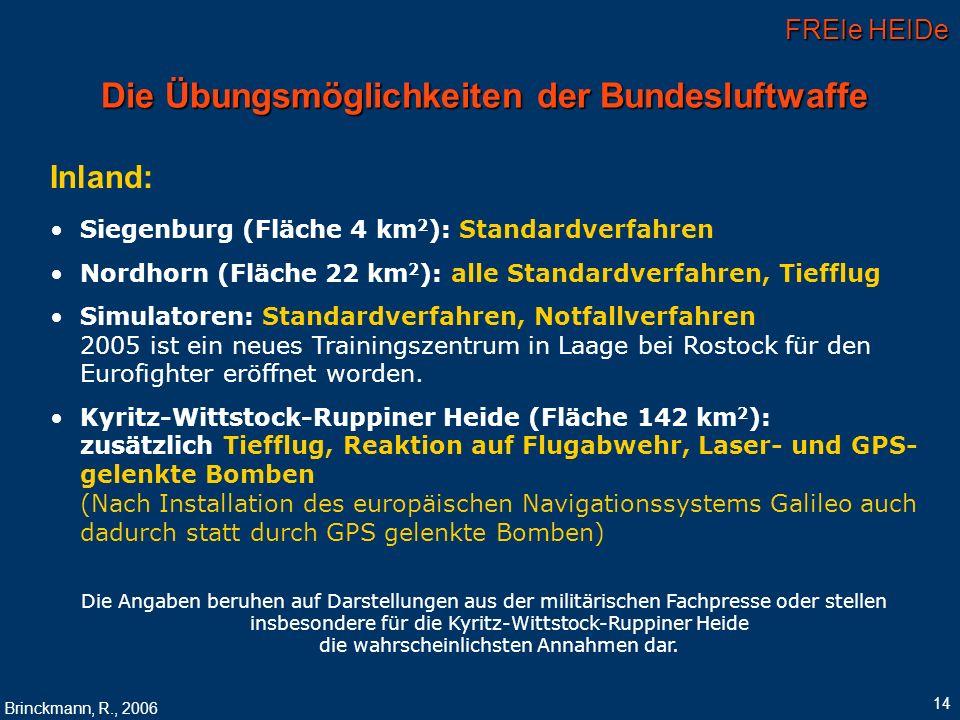 FREIe HEIDe Brinckmann, R., 2006 14 Die Übungsmöglichkeiten der Bundesluftwaffe Inland: Siegenburg (Fläche 4 km 2 ): Standardverfahren Nordhorn (Fläch