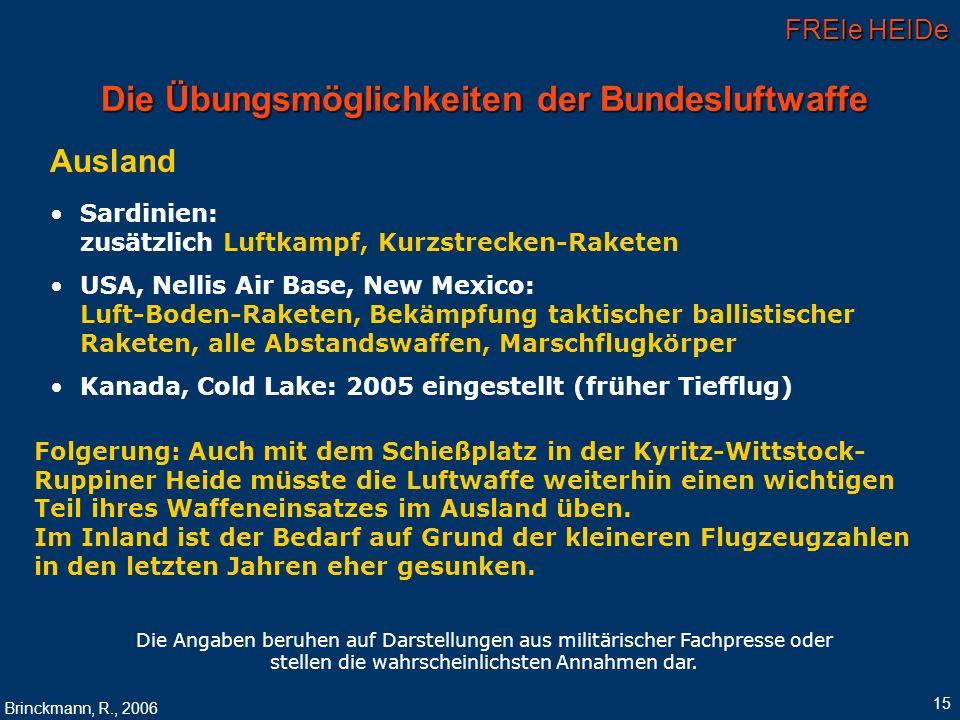 FREIe HEIDe Brinckmann, R., 2006 15 Die Übungsmöglichkeiten der Bundesluftwaffe Ausland Sardinien: zusätzlich Luftkampf, Kurzstrecken-Raketen USA, Nel