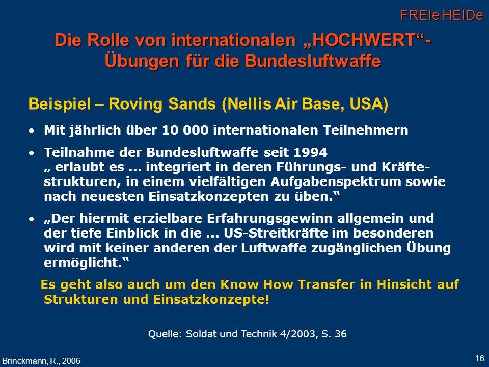 FREIe HEIDe Brinckmann, R., 2006 16 Die Rolle von internationalen HOCHWERT- Übungen für die Bundesluftwaffe Beispiel – Roving Sands (Nellis Air Base,