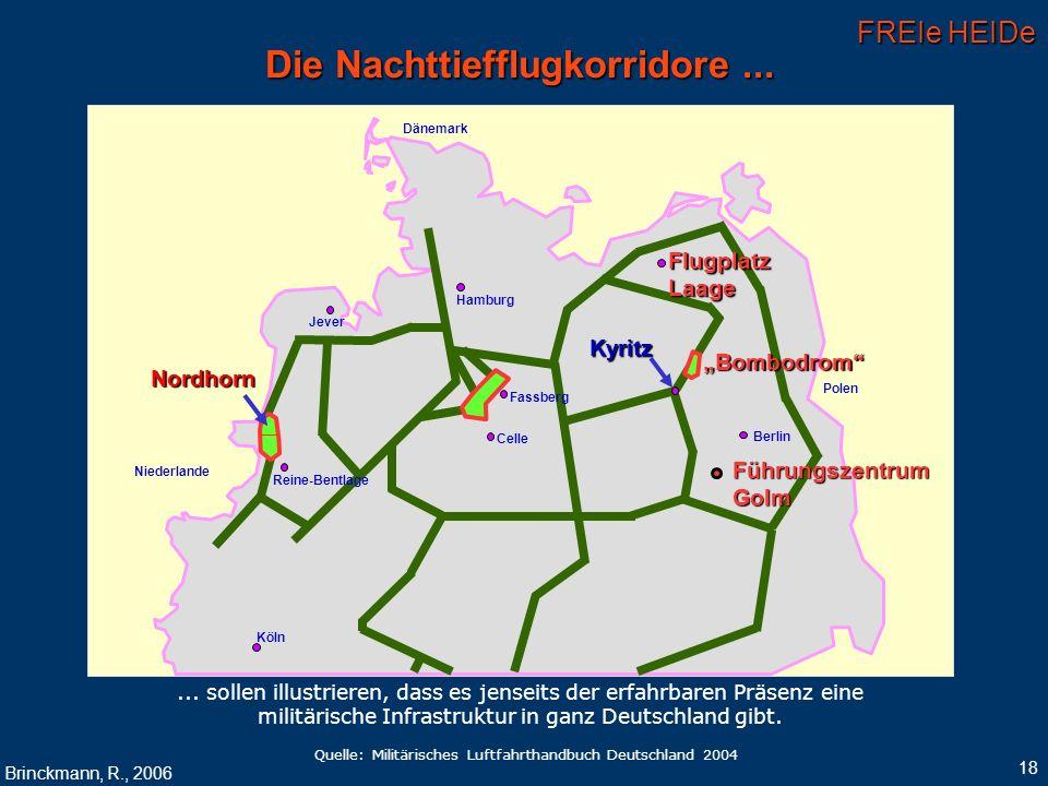 FREIe HEIDe Brinckmann, R., 2006 18 Die Nachttiefflugkorridore...... sollen illustrieren, dass es jenseits der erfahrbaren Präsenz eine militärische I