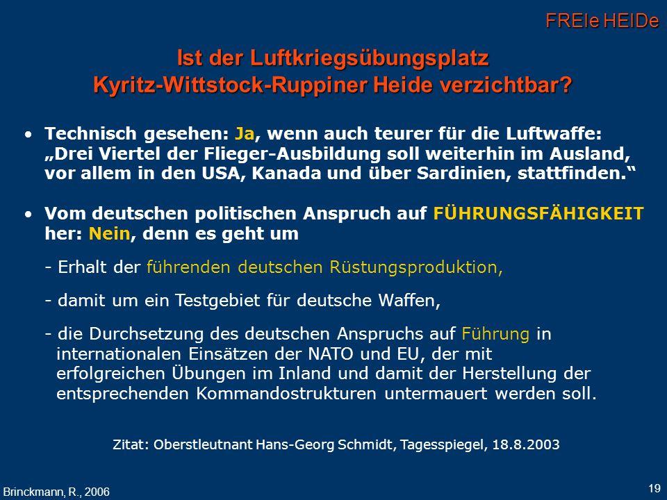 FREIe HEIDe Brinckmann, R., 2006 19 Ist der Luftkriegsübungsplatz Kyritz-Wittstock-Ruppiner Heide verzichtbar? Technisch gesehen: Ja, wenn auch teurer