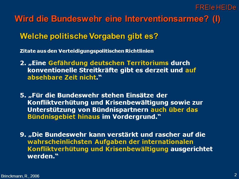 FREIe HEIDe Brinckmann, R., 2006 2 Wird die Bundeswehr eine Interventionsarmee? (I) Welche politische Vorgaben gibt es? Zitate aus den Verteidigungspo
